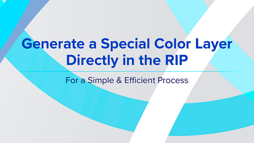 Generate a Special Color Layer Directly in the RIP - For a Simple & Efficient Process
